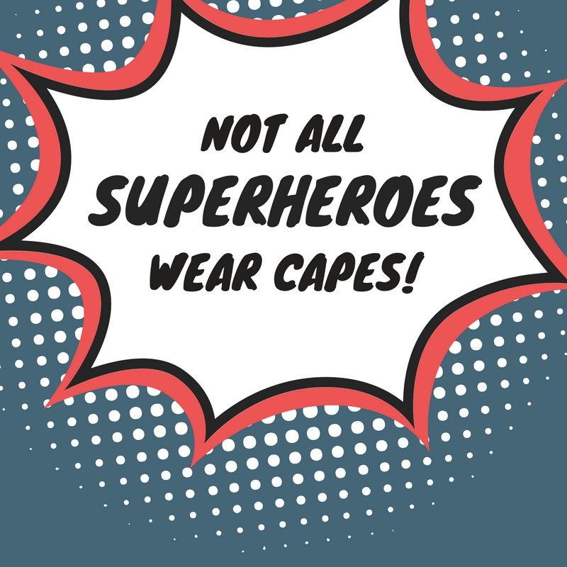 Not All Superheroes Wear Capes!